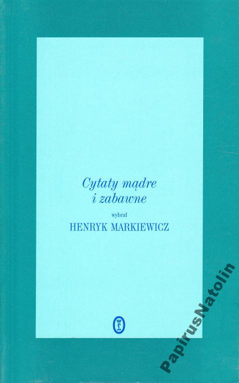 Cytaty Mądre I Zabawne Wybrał Henryk Markiewicz