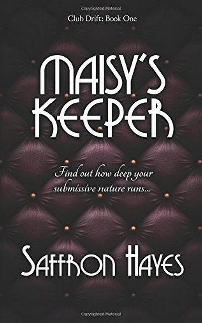 Maisy's Keeper: Club Drift, Book One SAFFRON HAYES