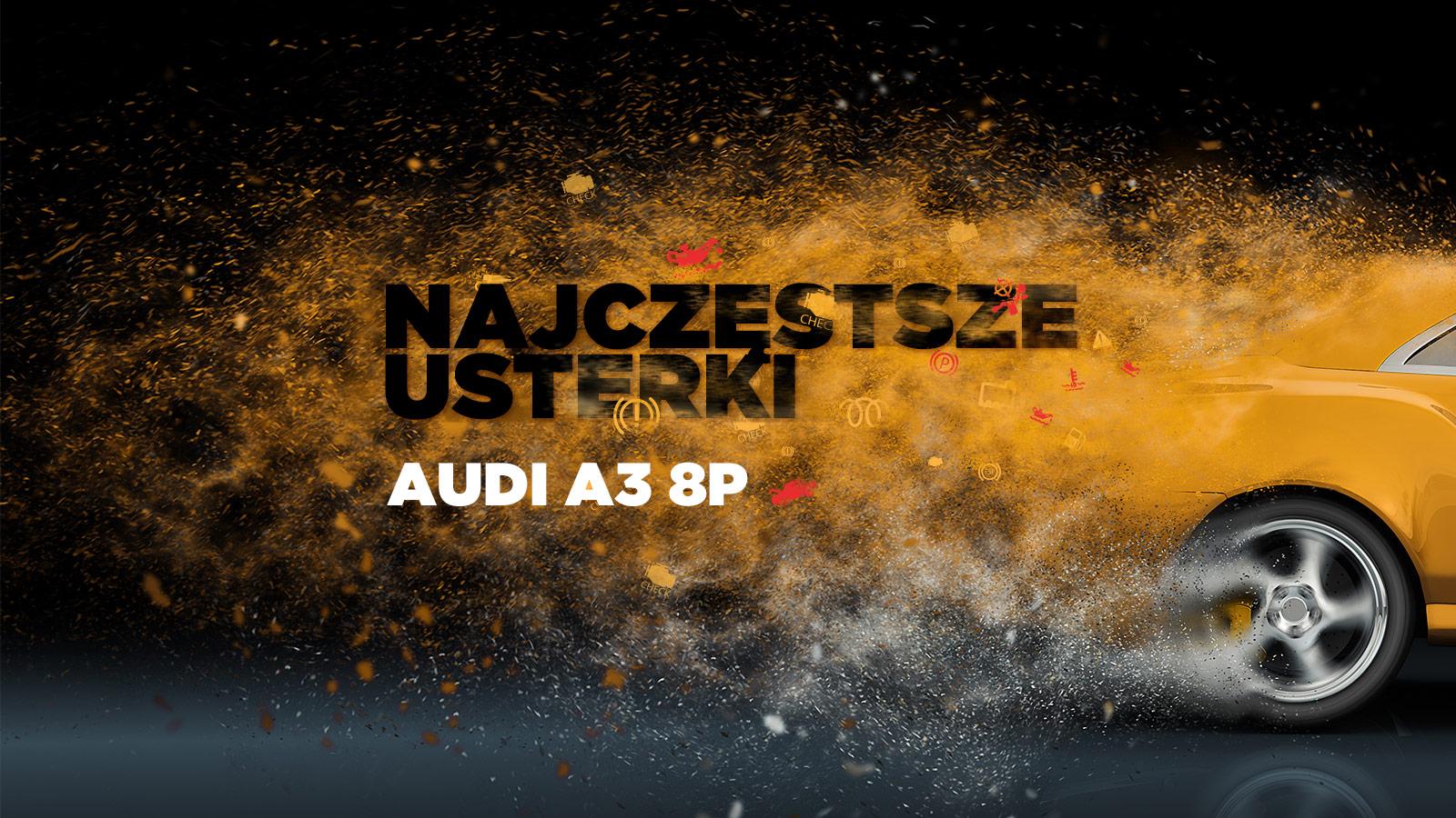Najczęstsze usterki Audi A3 8P