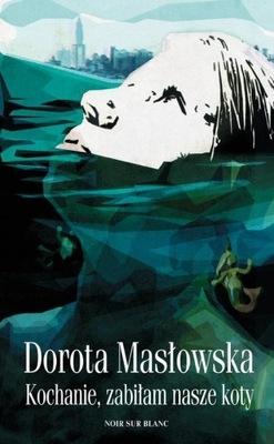 Kochanie zabiłam nasze koty Masłowska Dorota