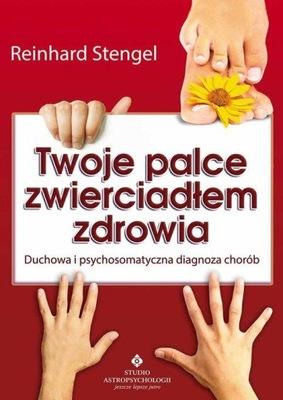 Twoje palce zwierciadłem zdrowia Duchowa i psychos