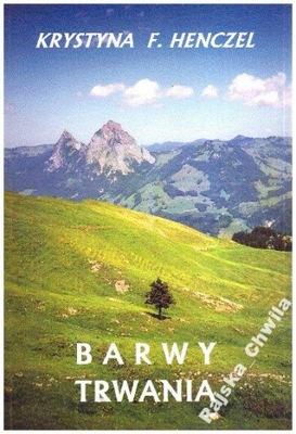 Barwy trwania Krystyna F Henczel NOWA poezja góry