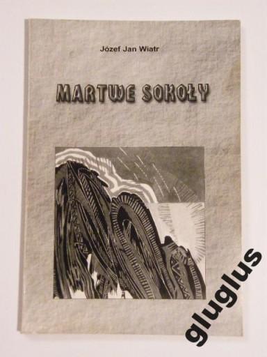 JÓZEF JAN WIATR   MARTWE SOKOŁY